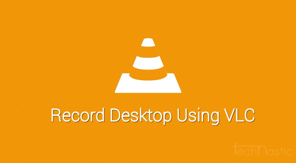 vlc record desktop