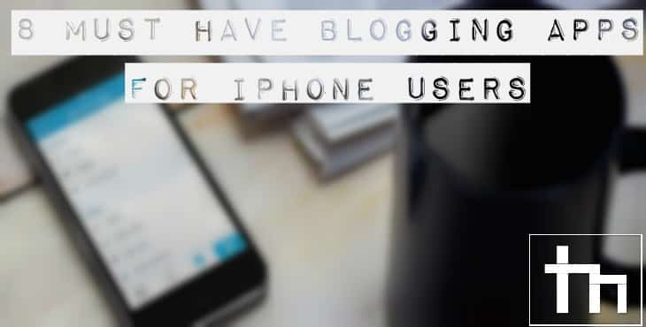 8 Must Have Blogging Apps For iPhone Users