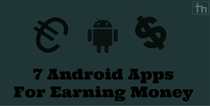 7 Android Apps For Earning Money