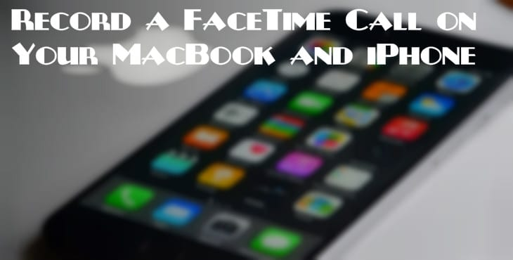 Record A FaceTime Call on Your Macbook and iPhone