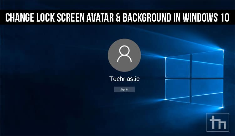 Change Lock Screen Avatar & Background in Windows 10
